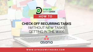 How to Check off Recurring Tasks in Asana Without New Tasks Getting in the Way