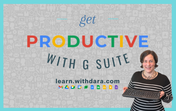 Learn more about Get Productive with G Suite at http://done.withdara.com/getproductive