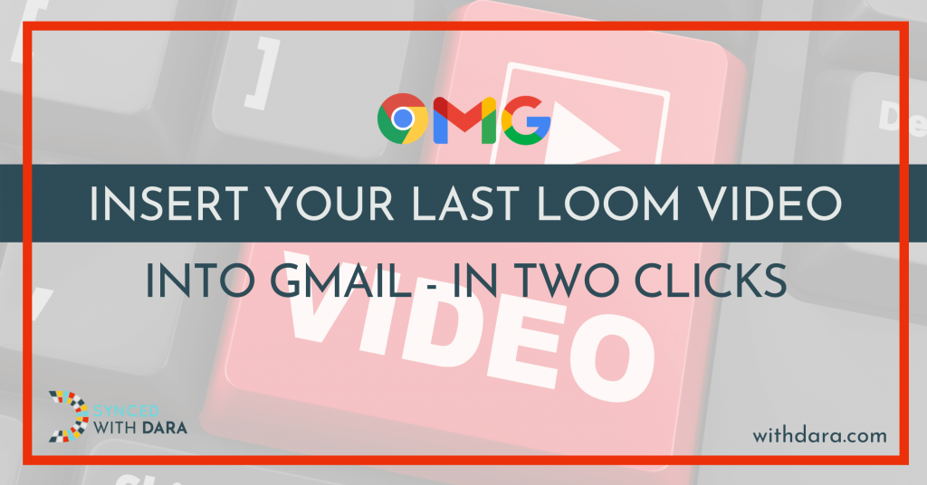 Insert Your Last Loom Video into Gmail - in Two Clicks